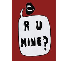 R U Mine? Photographic Print
