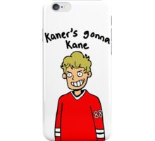 Kaner's gonna Kane iPhone Case/Skin