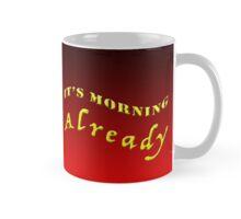It's Morning ALREADY Mug