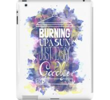 Burning Up A Sun Just To Say Goodbye iPad Case/Skin