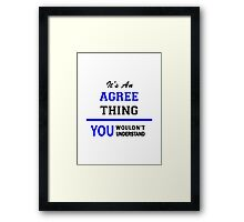 It's an AGREE thing, you wouldn't understand !! Framed Print