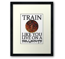 Train like you live on a Hellmouth Framed Print