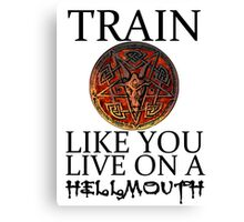 Train like you live on a Hellmouth Canvas Print