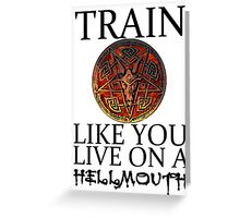 Train like you live on a Hellmouth Greeting Card