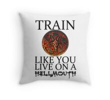 Train like you live on a Hellmouth Throw Pillow