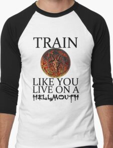 Train like you live on a Hellmouth Men's Baseball ¾ T-Shirt