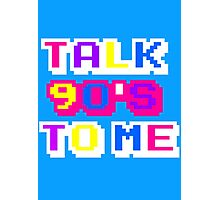 TALK 90'S TO ME  Photographic Print