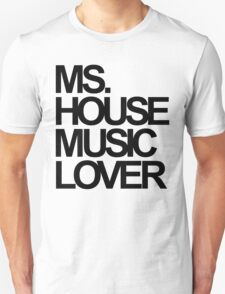 Ms. House Music Lover Unisex T-Shirt