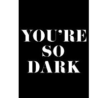 You're So Dark Photographic Print