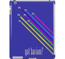 Got barium?  Chemtrail T-Shirt iPad Case/Skin