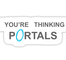 Now You're Thinking With Portals Sticker