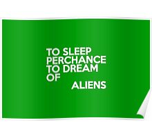 To sleep Perchance to dream of aliens Poster
