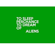 To sleep Perchance to dream of aliens Photographic Print