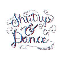 Shut Up & Dance Photographic Print