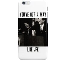 You've Got A Way Like JFK iPhone Case/Skin