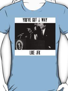 You've Got A Way Like JFK T-Shirt