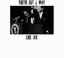 You've Got A Way Like JFK Unisex T-Shirt