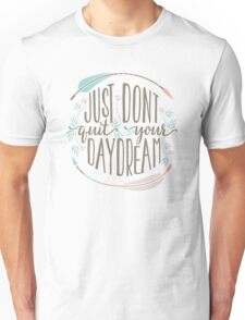 Just Don't Quit Your Daydream Unisex T-Shirt