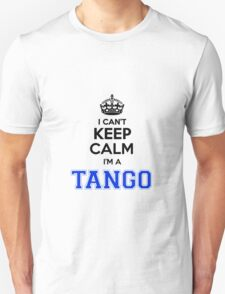 I cant keep calm Im a TANGO T-Shirt