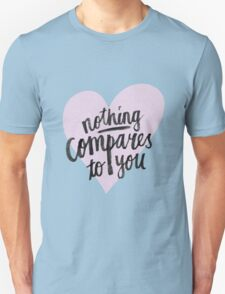 Nothing compares to you T-Shirt