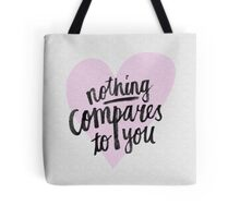Nothing compares to you Tote Bag