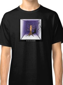 The Last Tree on Earth Classic T-Shirt