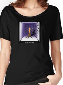 The Last Tree on Earth Women's Relaxed Fit T-Shirt