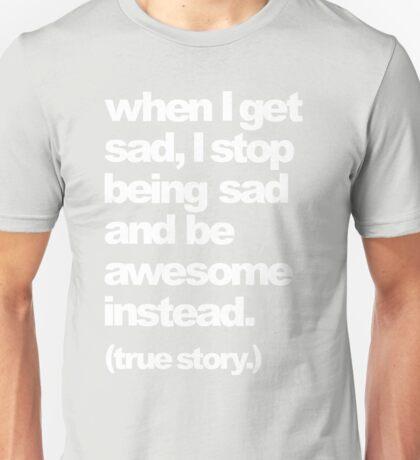 when I get sad Unisex T-Shirt