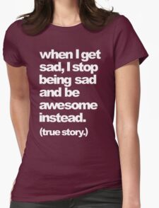 when I get sad Womens Fitted T-Shirt