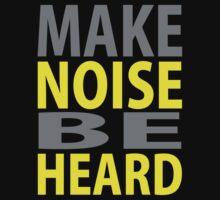 Make Noise, Be Heard by CharlieTango