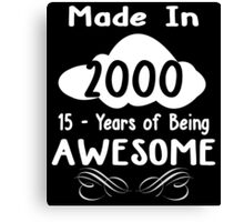 Made in 2000... 15 Years of being Awesome Canvas Print