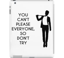 You can't please everyone... iPad Case/Skin