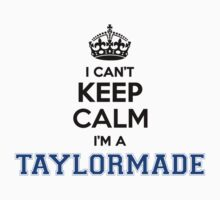 I cant keep calm Im a TAYLORMADE by icant