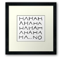 HAHAHAH NO. Framed Print