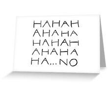 HAHAHAH NO. Greeting Card