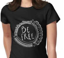 Be Free Graphic Inverted Womens Fitted T-Shirt