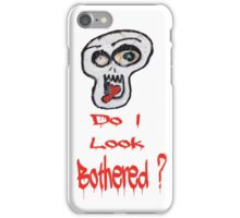Do I look Bothered? iPhone Case/Skin