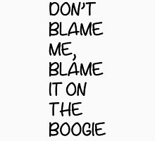 Don't blame me, blame it on the boogie Unisex T-Shirt