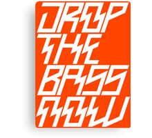 Drop The Bass Now Canvas Print