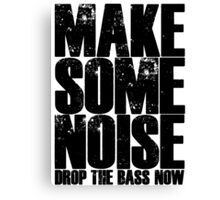 Make Some Noise Drop The Bass Now Canvas Print