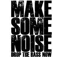 Make Some Noise Drop The Bass Now Photographic Print