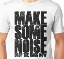 Make Some Noise Drop The Bass Now Unisex T-Shirt