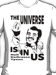 The Universe Is In Us - Neil DeGrasse Tyson T Shirt T-Shirt