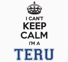 I cant keep calm Im a TERU by icant