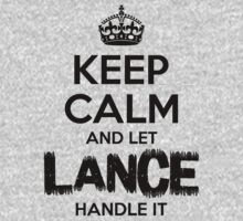 Keep Calm and Let Lance Handle It by Orphansdesigns