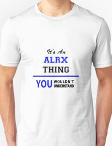 It's an ALRX thing, you wouldn't understand !! T-Shirt