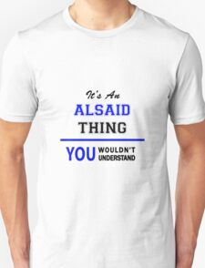 It's an ALSAID thing, you wouldn't understand !! T-Shirt
