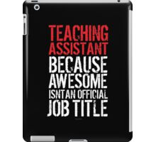 Excellent 'Teaching Assistant because Awesome Isn't an Official Job Title' Tshirt, Accessories and Gifts iPad Case/Skin