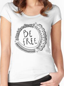 Be Free Bohemian Graphic Women's Fitted Scoop T-Shirt