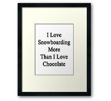 I Love Snowboarding More Than I Love Chocolate  Framed Print